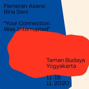 "Pameran Asana Bina Seni ""Your Connection Was Interrupted"""